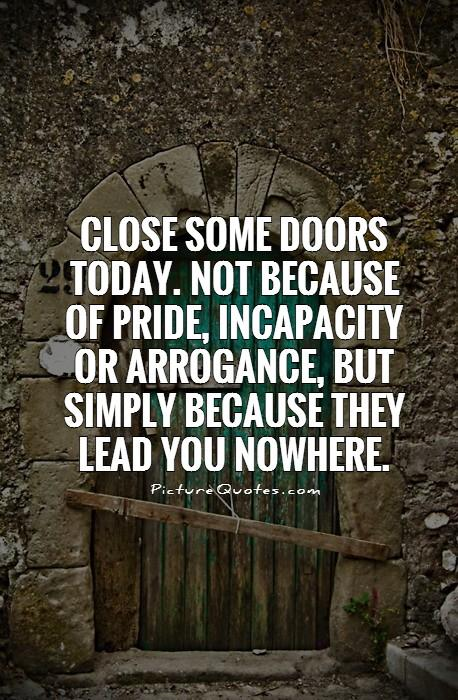 close-some-doors-today-not-because-of-pride-incapacity-or-arrogance-but-simply-because-they-lead-you-nowhere-quote-1